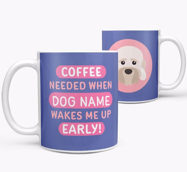 'Coffee Needed when...' Mug - Personalized for your Dandie Dinmont Terrier