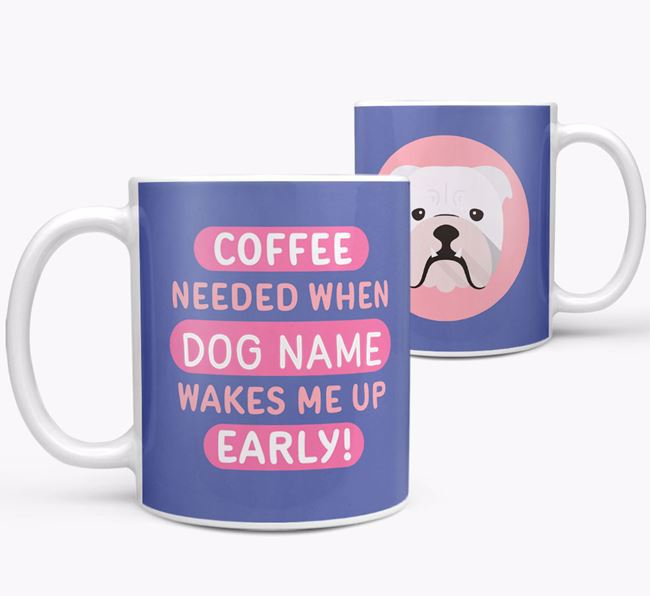 'Coffee Needed when...' Mug - Personalized for your English Bulldog