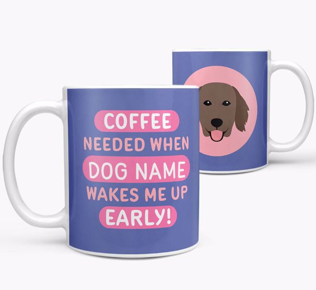'Coffee Needed when...' Mug - Personalized for your Flat-Coated Retriever