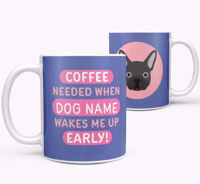 'Coffee Needed when...' Mug - Personalized for your French Bulldog