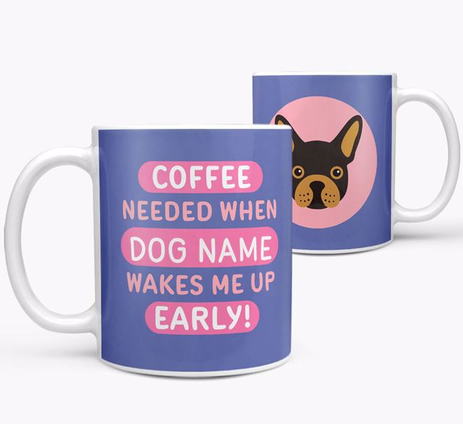 'Coffee Needed when...' Mug - Personalised for your French Bulldog