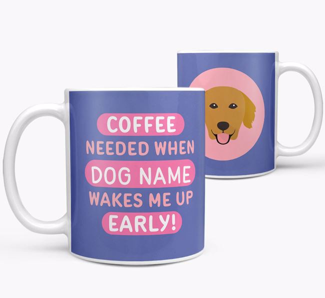 'Coffee Needed when...' Mug - Personalised for your Golden Retriever