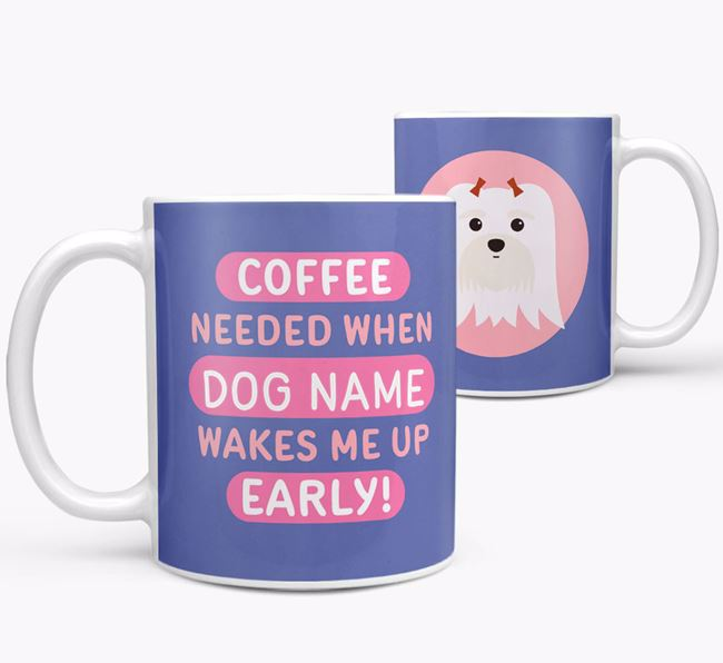 'Coffee Needed when...' Mug - Personalized for your Maltese