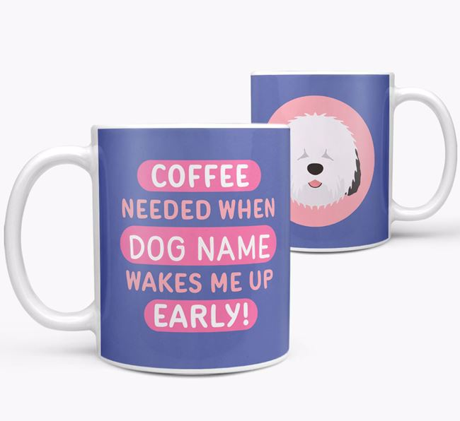 'Coffee Needed when...' Mug - Personalized for your Old English Sheepdog