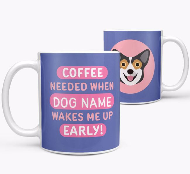 'Coffee Needed when...' Mug - Personalized for your Pembroke Welsh Corgi