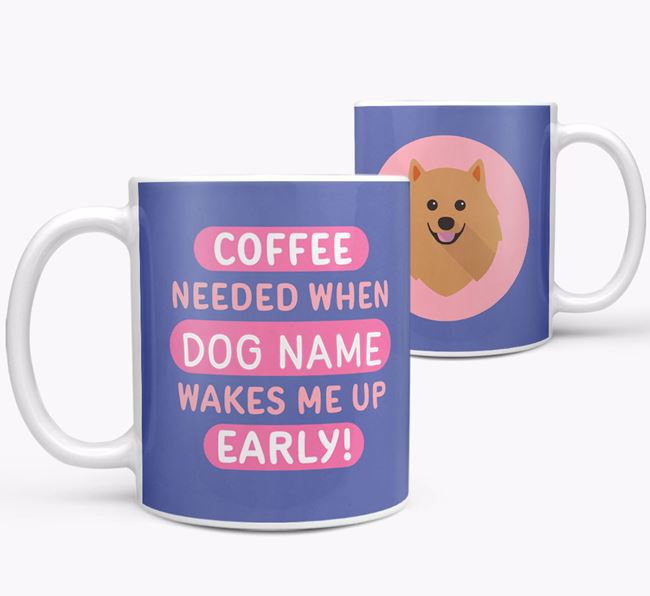 'Coffee Needed when...' Mug - Personalized for your Pomeranian