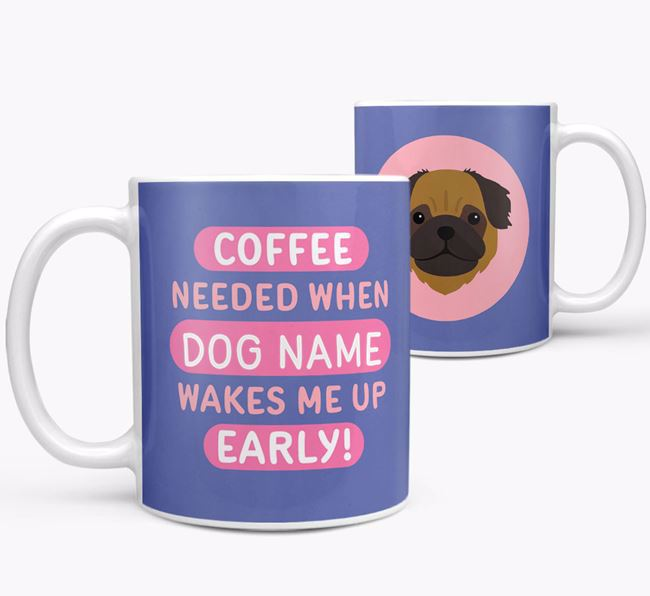 'Coffee Needed when...' Mug - Personalized for your Pug