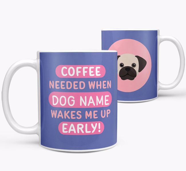 'Coffee Needed when...' Mug - Personalized for your Puggle