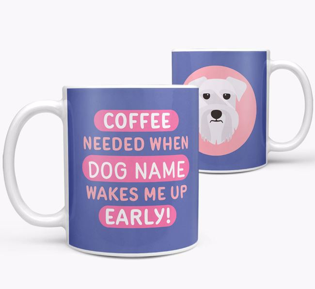 'Coffee Needed when...' Mug - Personalized for your Schnauzer