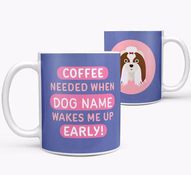 'Coffee Needed when...' Mug - Personalised for your Shih Tzu