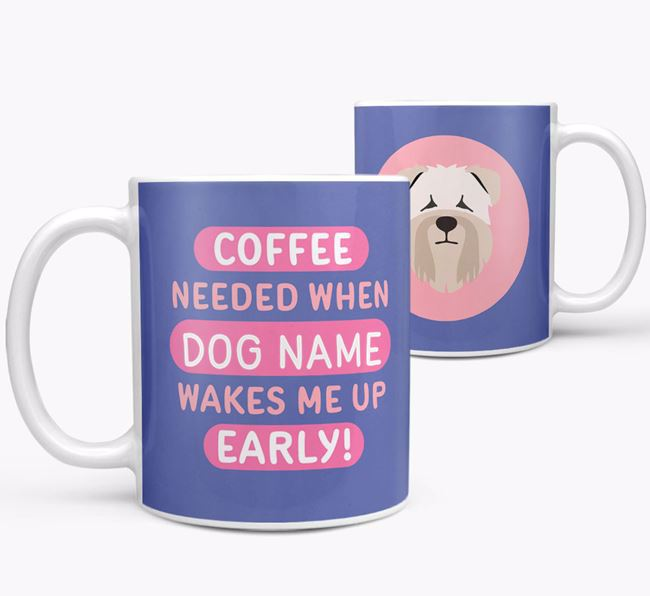 'Coffee Needed when...' Mug - Personalized for your Soft Coated Wheaten Terrier