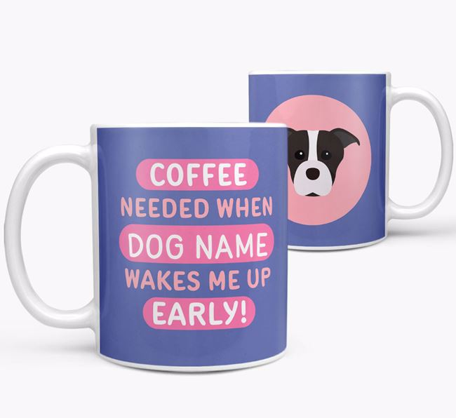'Coffee Needed when...' Mug - Personalized for your Staffordshire Bull Terrier