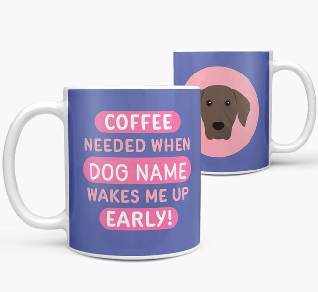 'Coffee Needed when...' Mug - Personalized for your Weimaraner
