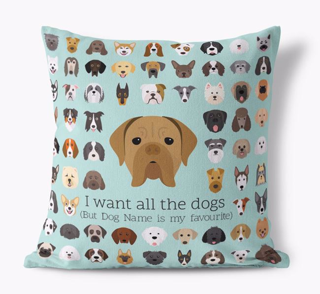 'I want all the Dogs' - Personalised Dogue de Bordeaux Canvas Cushion