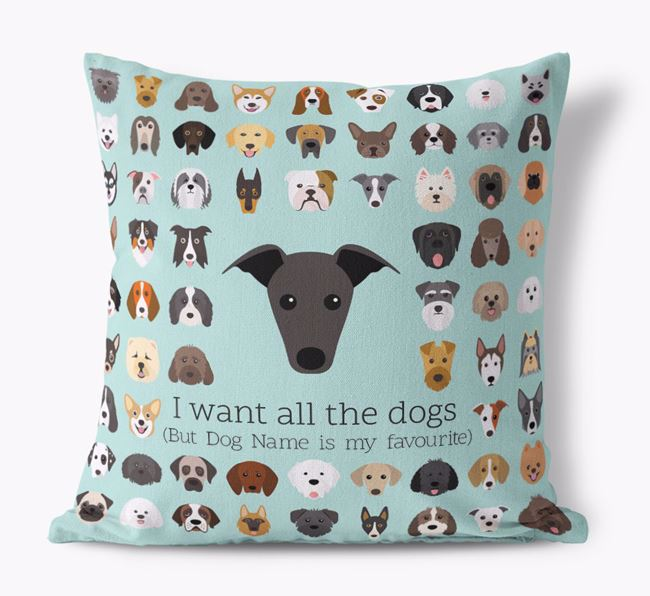 'I want all the Dogs' - Personalised Greyhound Canvas Cushion
