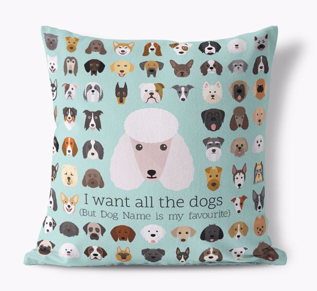 'I want all the Dogs' - Personalised Poodle Canvas Cushion