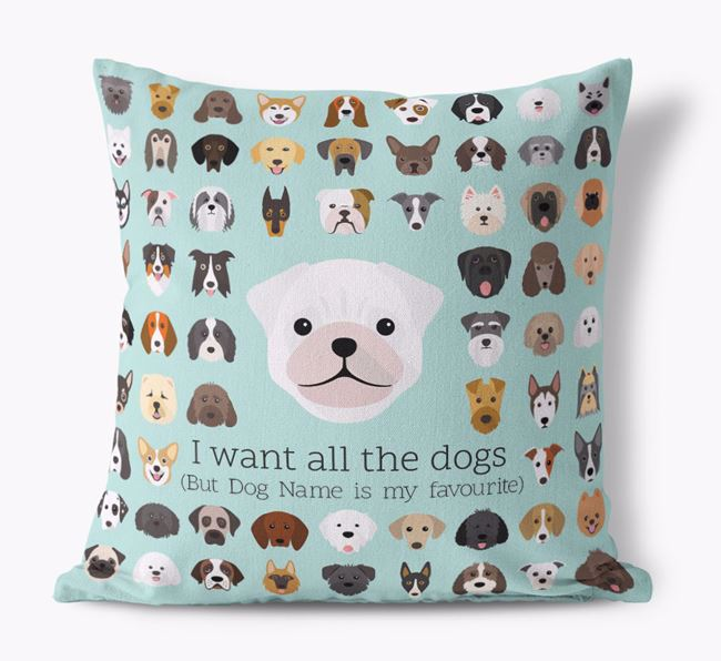 'I want all the Dogs' - Personalised Pug Canvas Cushion