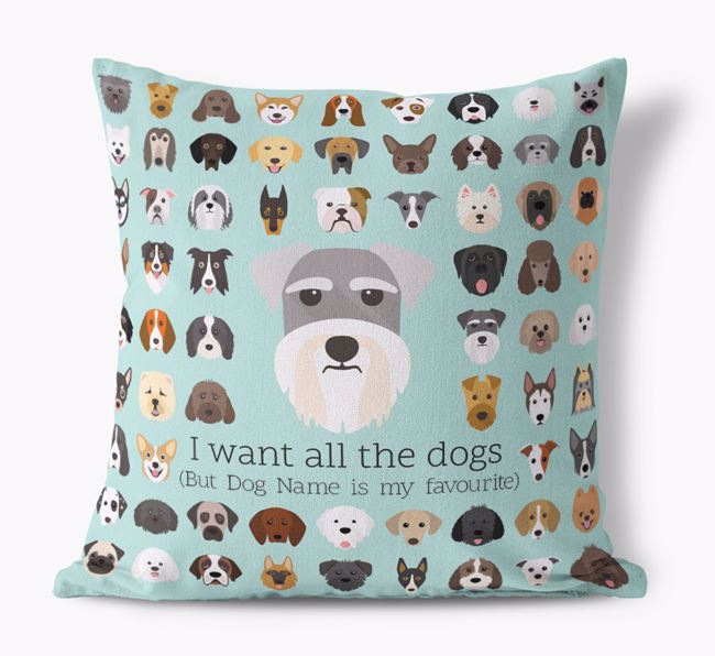 'I want all the Dogs' - Personalised Schnauzer Canvas Cushion