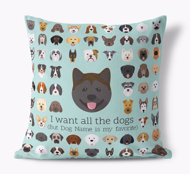 'I want all the Dogs' - Personalized Akita Canvas Cushion
