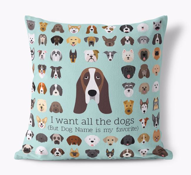 'I want all the Dogs' - Personalized Basset Hound Canvas Cushion