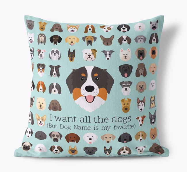 'I want all the Dogs' - Personalized Bernese Mountain Dog Canvas Cushion