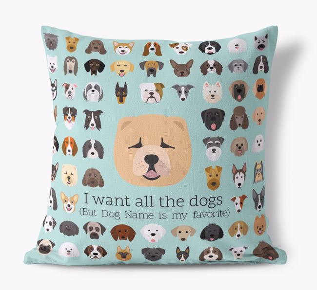 'I want all the Dogs' - Personalized Chow Chow Canvas Cushion