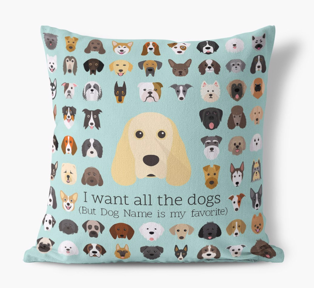 'I Want All The Dogs'  - Personalized Cocker Spaniel Soft Touch Cushion front view