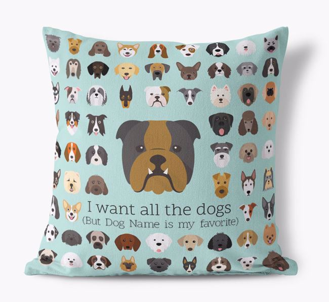 'I want all the Dogs' - Personalized English Bulldog Canvas Cushion