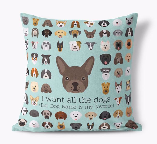 'I want all the Dogs' - Personalized French Bulldog Canvas Cushion