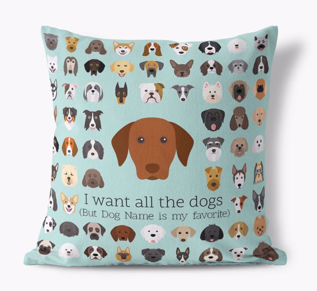 'I want all the Dogs' - Personalized Hungarian Vizsla Canvas Cushion