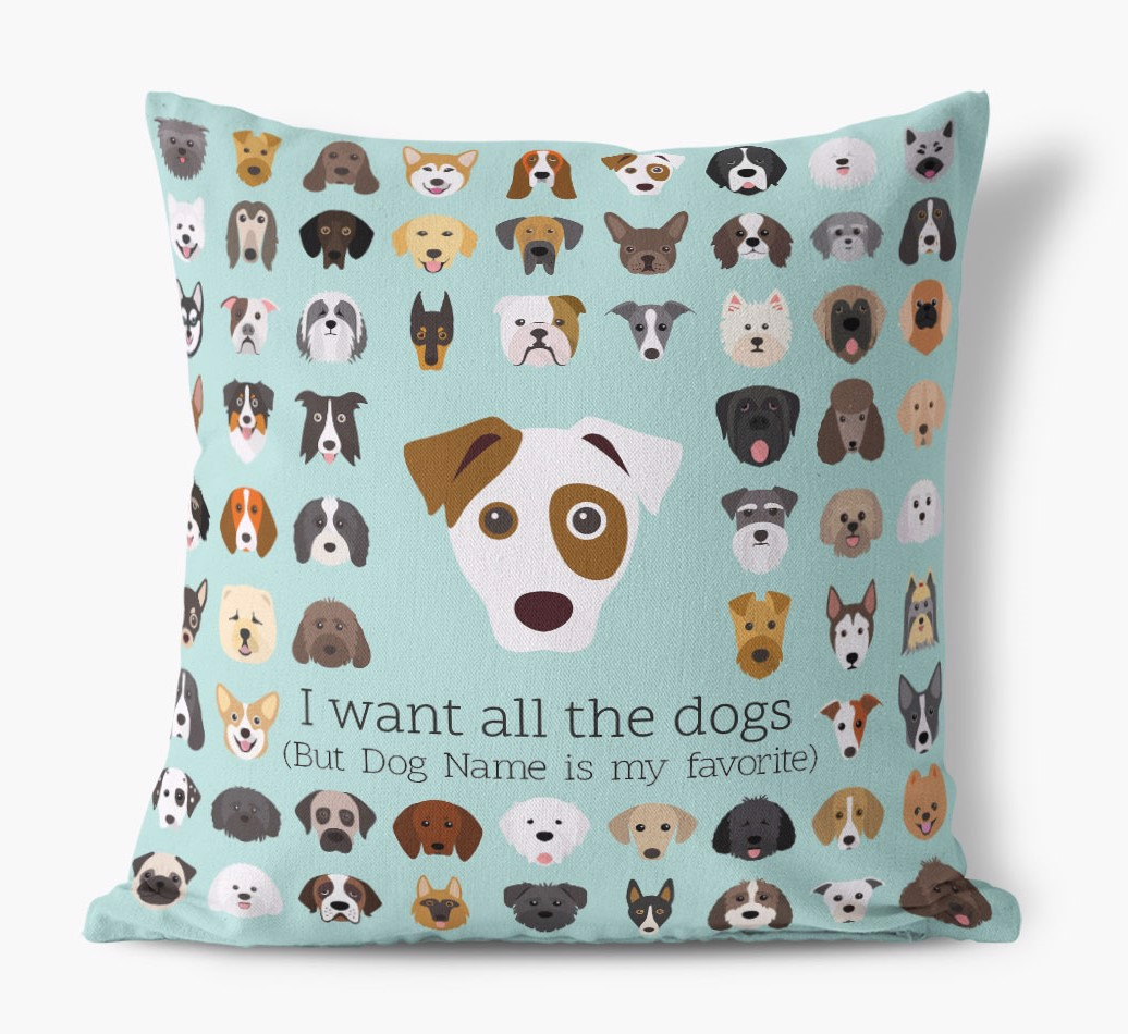 'I Want All The Dogs'  - Personalized Dog Soft Touch Cushion front view