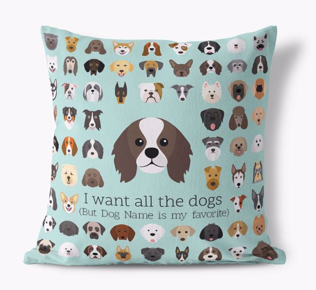 'I want all the Dogs' - Personalized King Charles Spaniel Canvas Cushion