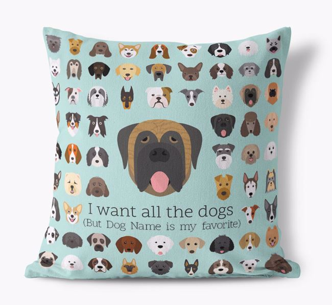 'I want all the Dogs' - Personalized Mastiff Canvas Cushion