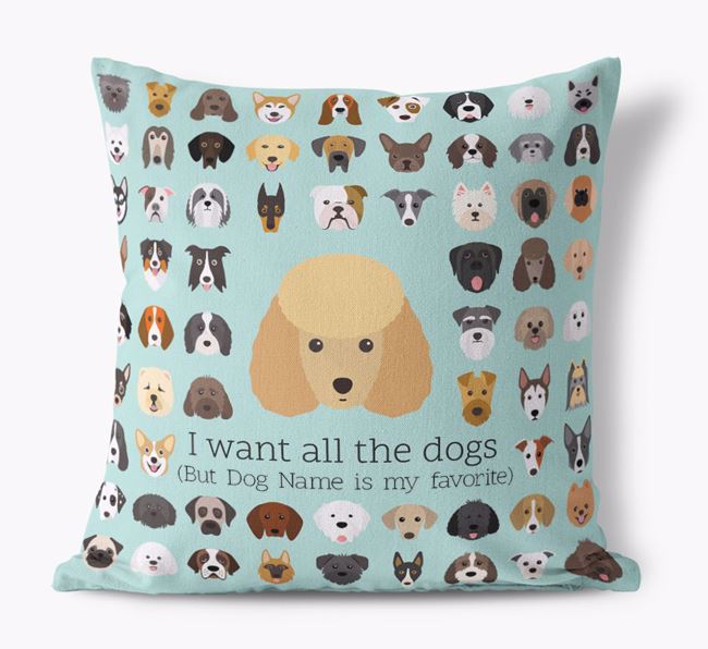 'I want all the Dogs' - Personalized Miniature Poodle Canvas Cushion