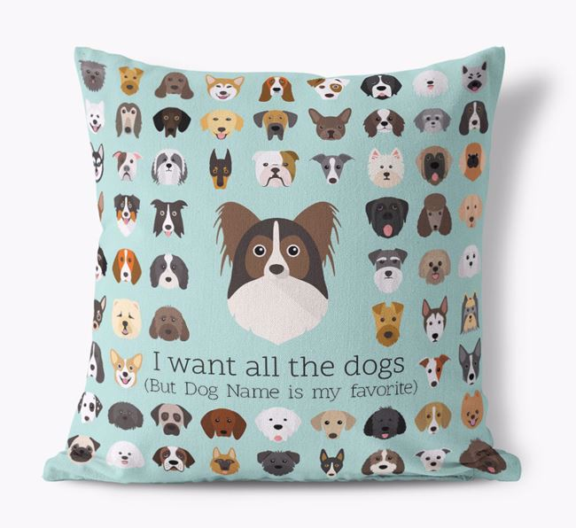 'I want all the Dogs' - Personalized Papillon Canvas Cushion