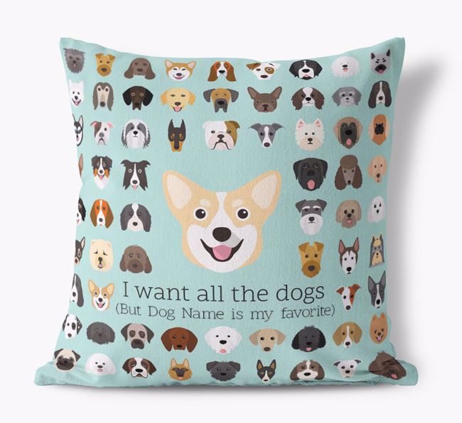 'I want all the Dogs' - Personalized Pembroke Welsh Corgi Canvas Cushion