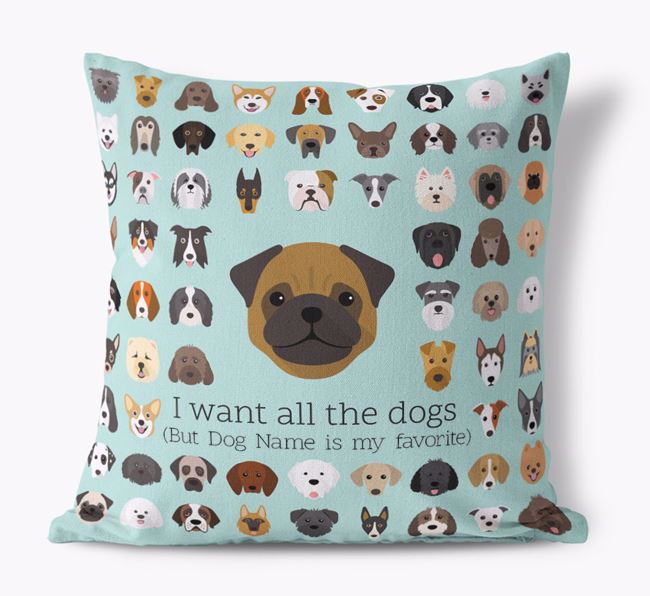 'I want all the Dogs' - Personalized Pug Canvas Cushion