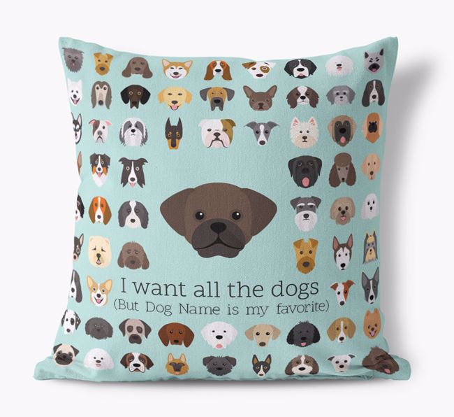 'I want all the Dogs' - Personalized Puggle Canvas Cushion
