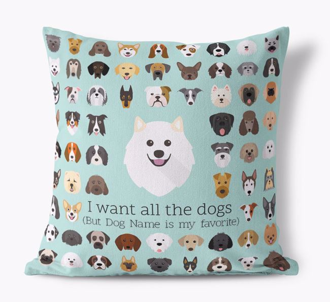'I want all the Dogs' - Personalized Samoyed Canvas Cushion