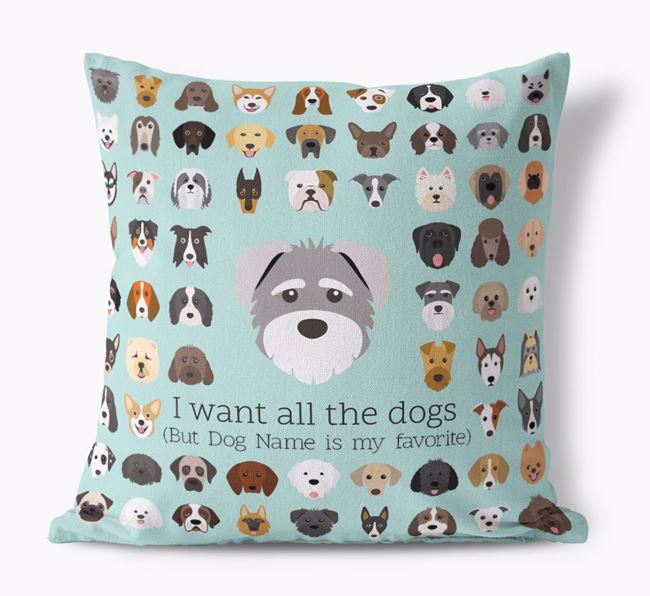 'I want all the Dogs' - Personalized Schnoodle Canvas Cushion