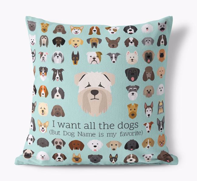 'I want all the Dogs' - Personalized Soft Coated Wheaten Terrier Canvas Cushion