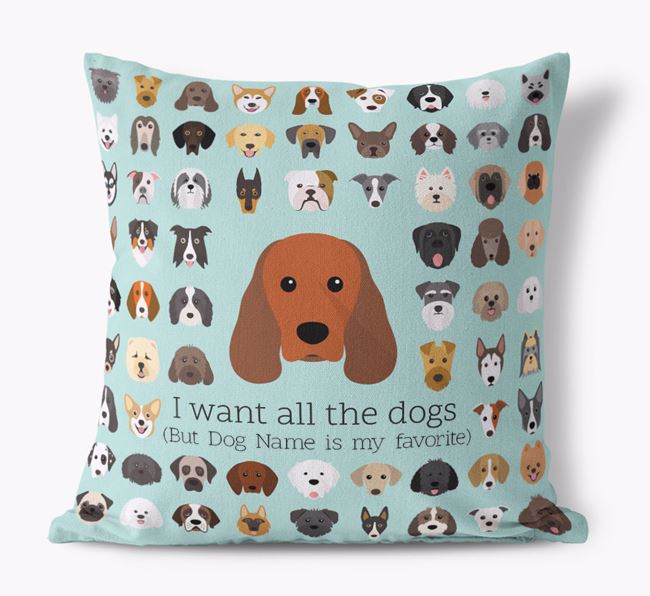'I want all the Dogs' - Personalized Sprocker Canvas Cushion