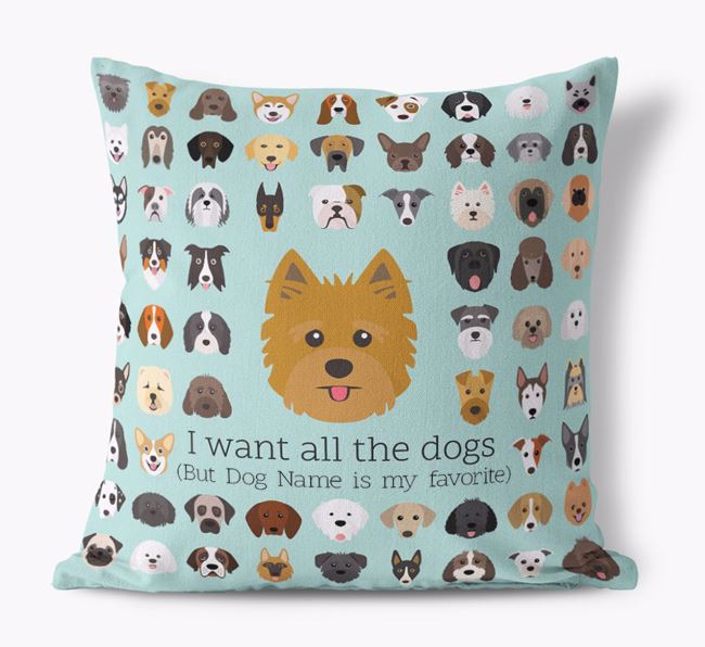 'I want all the Dogs' - Personalized Yorkshire Terrier Canvas Cushion