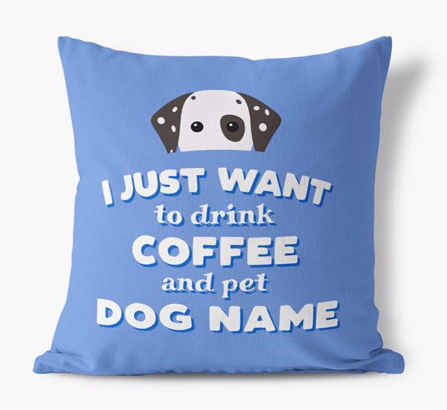 'I Just Want to Drink Coffee...' - Personalized Dog Canvas Pillow