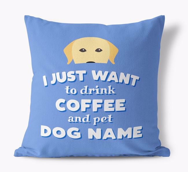 'I Just Want to Drink Coffee...' - Personalized Labrador Retriever Canvas Pillow