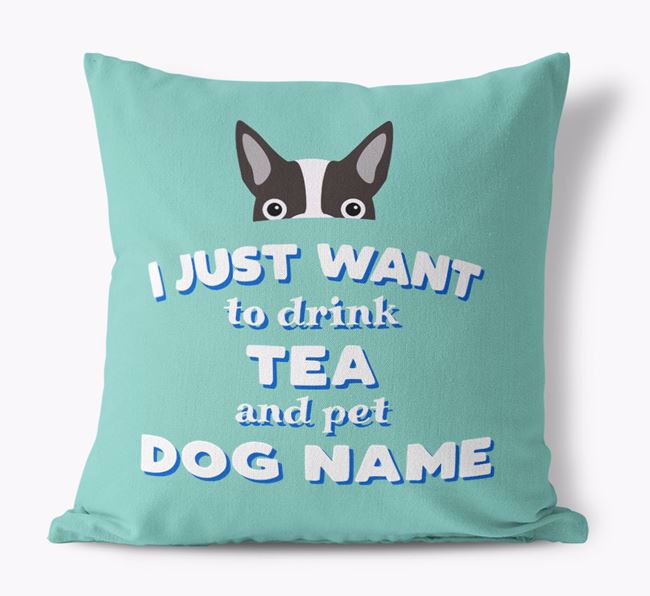 'I Just Want to Drink Tea...' - Personalized Dog Canvas Pillow