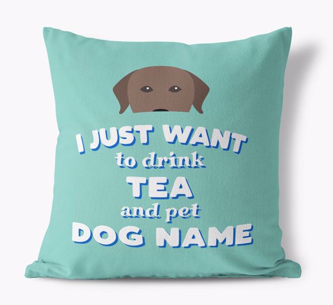 'I Just Want to Drink Tea...' - Personalized Labrador Retriever Canvas Pillow