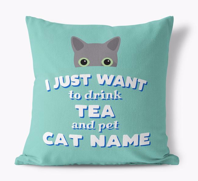 'I Just Want to Drink Tea...' - Personalized Cat Canvas Pillow