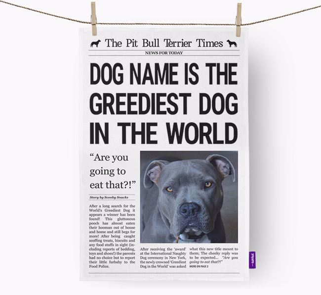 The Pitbull Times 'Greediest Dog In The World' Personalised Tea Towel