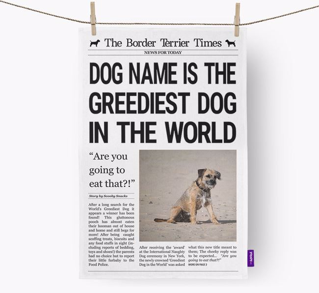 The Border Terrier Times 'Greediest Dog In The World' Personalised Tea Towel
